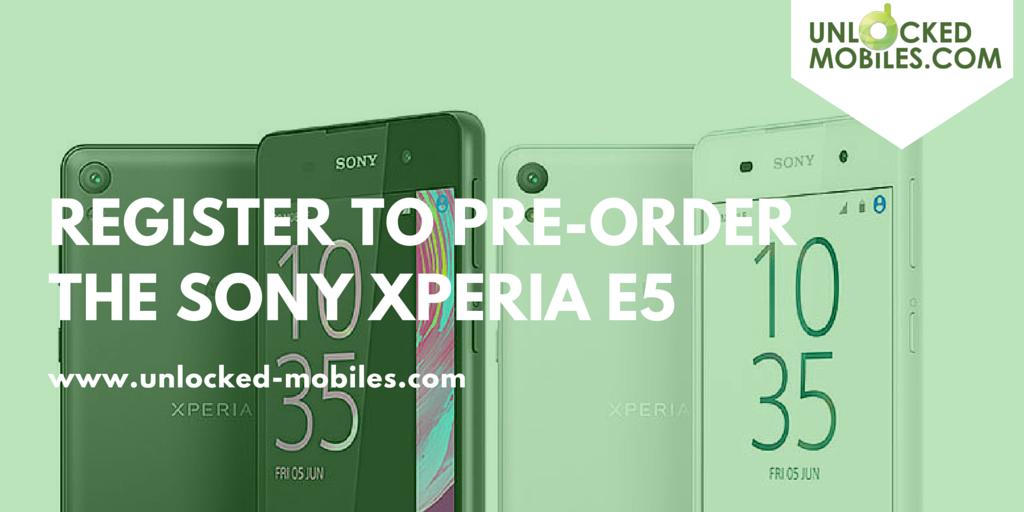register to preorder the sony xpria e5